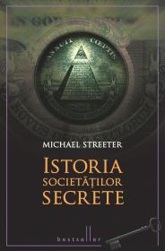 Istoria societatilor secrete - Michael Streeter