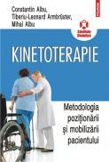 Kinetoterapie: metodologia pozitionarii si mobilizarii pacientului - Constantin Albu, Mihai C. Albu, Tiberiu-Leonard Armbruster