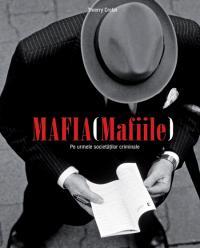 Mafia (Mafiile) - Pe urmele societatilor criminale - Thierry Cretin