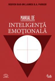 Manual de inteligenta emotionala. Teorie, dezvoltare, evaluare si aplicatii in viata de familie, la scoala si la locul de munca - Reuven Bar-On, James D.A. Parker (coordonatori)