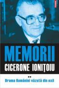 Memorii. Volumul II: Drama Romaniei vazuta din exil - Cicerone Ionitoiu