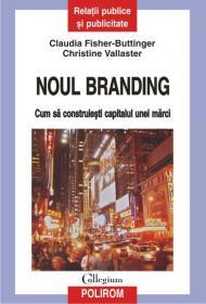 Noul branding: cum sa construiesti capitalul unei marci - Claudia Fisher-Buttinger, Christine Vallaster