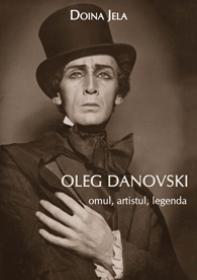 Oleg Danovski - omul, artistul, legenda - Doina Jela