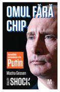 Omul fara chip. Incredibila ascensiune a lui Vladimir Putin - Masha Gessen