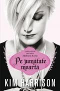 Pe Jumatate Moarta (Madison Avery, Cartea Intai) - Kim Harrison