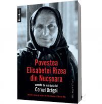 Povestea Elisabetei Rizea din Nucsoara (Editia 2012) - Cornel Dragoi Elisabeta Rizea