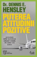 Puterea atitudinii pozitive - Dr. Dennis E. Hensley