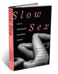 Slow Sex: arta si rafinamentul orgasmului feminin - Nicole Daedone