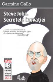 Steve Jobs. Secretele inovatiei. Principii radicale pentru un succes rasunator - Carmine Gallo