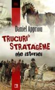TRUCURI SI STRATAGEME ALE ISTORIEI - APPRIOU, Daniel