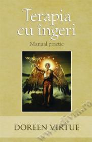Terapia cu ingeri - Manual practic - Doreen Virtue