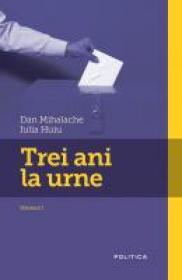 Trei ani la urne - Dan Mihalache, Iulia Huiu