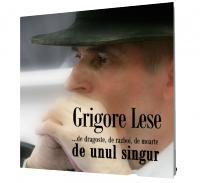 ... de dragoste, de razboi, de moarte, de unul singur (2 CD) - Grigore Lese