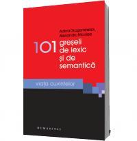 101 greseli de lexic si de semantica - Alexandru Nicolae Adina Dragomirescu