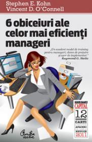 6 obiceiuri ale celor mai eficienti manageri - Stephen E. Kohn, Vincent D. O'Connell