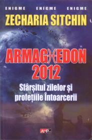 ARMAGHEDON 2012 - SFARSITUL ZILELOR SI PROFETIILE INTOARCERII - Zecharia Sitchin