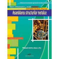 ASAMBLAREA STRUCTURILOR METALICE. Manual pentru clasa a X-a - MARIANA CONSTANTIN, AUREL CIOCIRLEA-VASILESCU