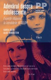 Adevarul despre adolescente. Expertii raspund la intrebarile FETELOR/PARINTILOR - Karen Zager, Alice Rubenstein