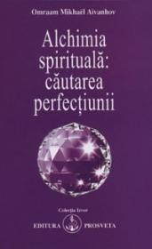 Alchimia spirituala: cautarea perfectiunii - Omraam Mikhael Aivanhov