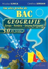 Am ales proba de BAC 2012 - GEOGRAFIA, 50 DE TESTE - Nicolae Ilinca, Catalina Serban