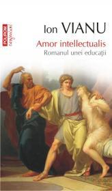 Amor intellectualis. Romanul unei educatii (editia 2011) - Ion Vianu