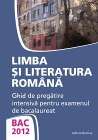 BAC 2012. Limba si literatura romana. Ghid de pregatire intensiva pentru examenul de bacalaureat - Monica Jeican