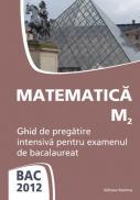 BAC 2012. Matematica M2. Ghid de pregatire intensiva pentru examenul de bacalaureat - Petre Nachila