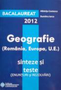 Bacalaureat 2012: Geografie (Romania, Europa, UE) - sinteze si teste (enunturi si rezolvari) - Albinita Costescu, Dumitru Iarca