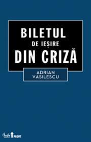 Biletul de iesire din criza - Adrian Vasilescu