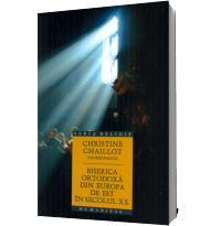 Biserica Ortodoxa din Europa de Est in secolul XX - Christine Chaillot