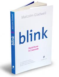 Blink - Decizii bune in 2 secunde  - Malcolm Gladwell