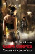 CARPE CORPUS. VAMPIRII DIN MORGANVILLE 6 - Rachel Caine