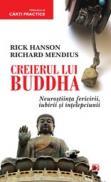 CREIERUL LUI BUDDHA. NEUROSTIINTA FERICIRII, IUBIRII SI INTELEPCIUNII - HANSON, Rick ; MENDIUS, Richard