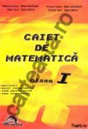Caiet de matematica - clasa I - Daniela Berechet ; Florian Berechet ; Maria Gardin ; Florin Gardin