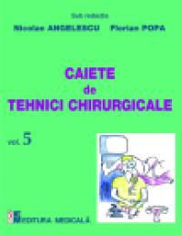 Caiete de tehnici chirurgicale. Vol. V - Nicolae Angelescu, Florian Popa (sub redactia)