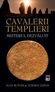 Cavalerii templieri. Misterul dezvaluit - Alan Butler, Stephan Dafoe
