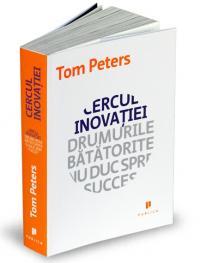 Cercul inovatiei. Drumurile batatorite nu duc spre succes - Tom Peters