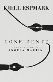 Confidente. 42 de convorbiri cu Angela Martin - Kjell Espmark