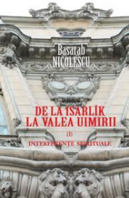 De la Isarlik la Valea Uimirii. Vol. I. Interferente spirituale - Basarab Nicolescu