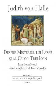 Despre Misteriul lui Lazar si a Celor Trei Ioani - Judith von Halle