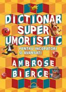Dictionar super umoristic pentru incepatori si avansati - Ambrose Bierce
