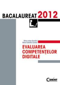 EVALUAREA COMPETENTELOR DIGITALE. BACALAUREAT 2012 - Silviu Iulian Dumitru, Oana Camelia Condur
