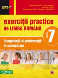 EXERCITII PRACTICE DE LIMBA ROMANA. COMPETENTA SI PERFORMANTA IN COMUNICARE. CLASA A VII-A - COTOI, Geanina; HAILA, Irina-Carmen; RUSU, Mina-Maria (coord.); TIMINGERIU, Mihaela