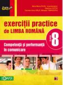 EXERCITII PRACTICE DE LIMBA ROMANA. COMPETENTA SI PERFORMANTA IN COMUNICARE. CLASA A VIII-A - COTOI, Geanina; HAILA, Irina-Carmen; RUSU, Mina-Maria (coord.); TIMINGERIU, Mihaela