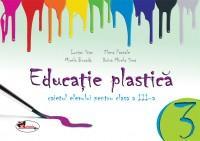 Educatie plastica pentru clasa a III-a (caiet format mic) - editia a II-a revizuita - Lucian Stan , Elena Pascale , Mirela Burada , Doina Mihaela Sima