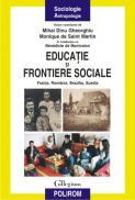 Educatie si frontiere sociale: Franta, Romania, Brazilia, Suedia - Mihai Dinu Gheorghiu (coord. ), Monique de Saint Martin (coord. )