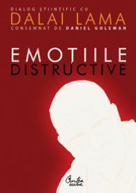 Emotiile distructive. Cum le putem depasi? Dialog stiintific cu Dalai Lama. Editia a II-a - Daniel Goleman