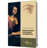 Experienta vizionara in arta spaniola a Secolului de Aur - Victor Ieronim Stoichita
