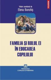 Familia si rolul ei in educarea copilului - Elena Bonchis (coord. )
