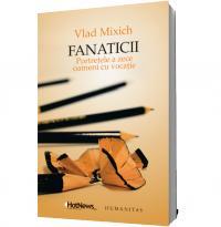 Fanaticii. Portretele a zece oameni cu vocatie - Vlad Mixich